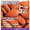 Dry Roasted Almonds - $5.99/lb ($1.00 off)